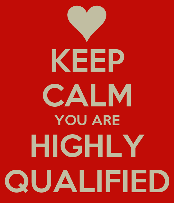KEEP CALM YOU ARE HIGHLY QUALIFIED