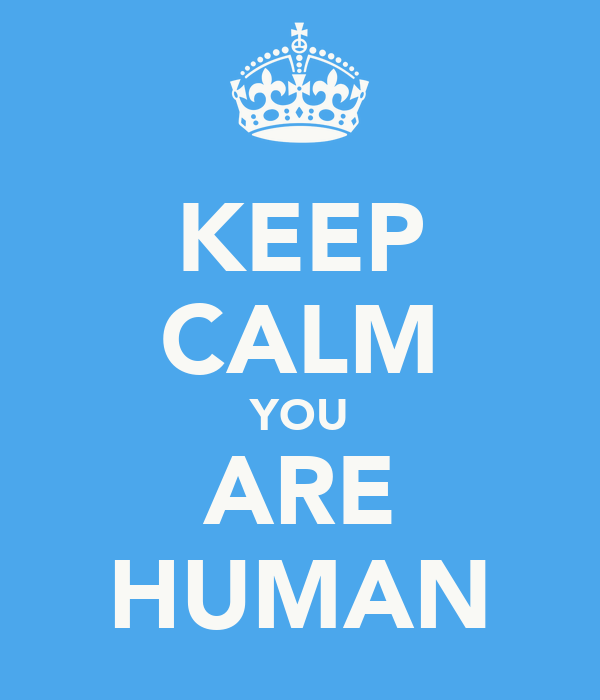 KEEP CALM YOU ARE HUMAN
