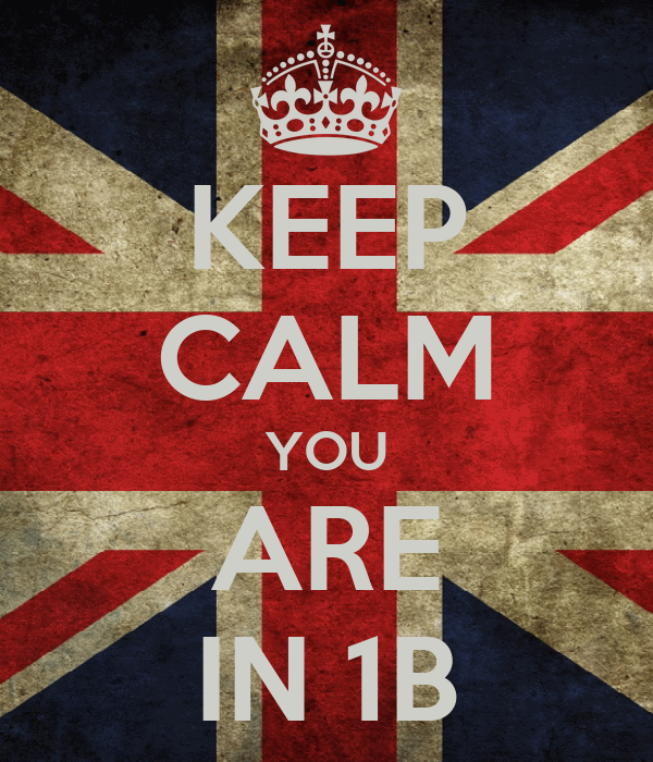 KEEP CALM YOU ARE IN 1B