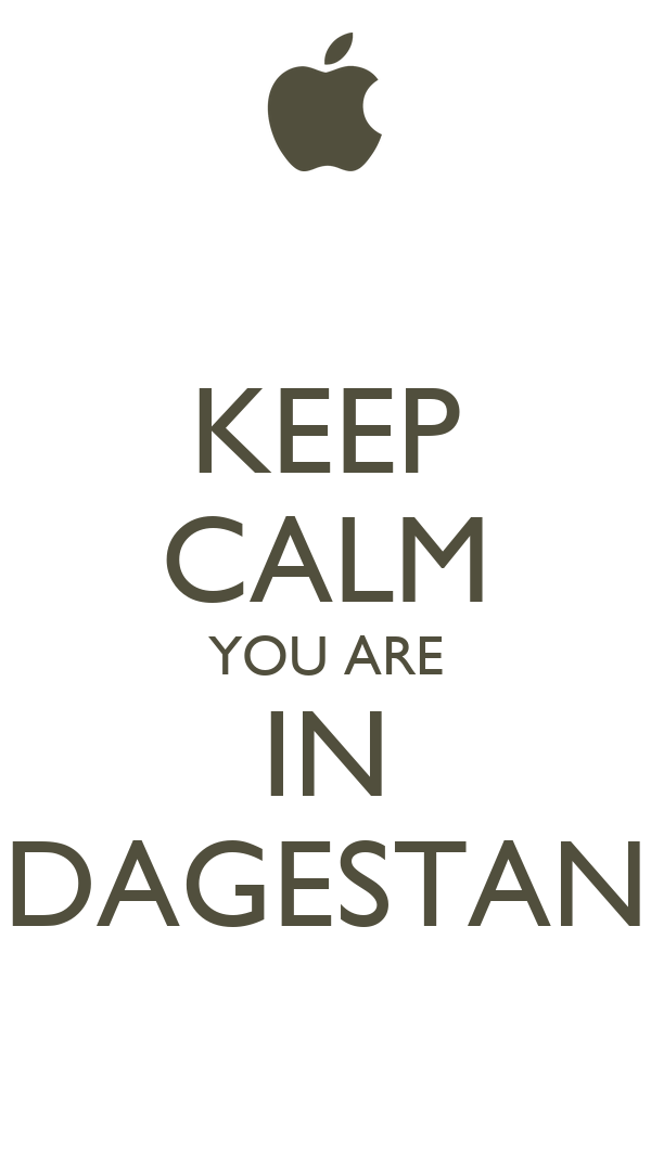 KEEP CALM YOU ARE IN DAGESTAN