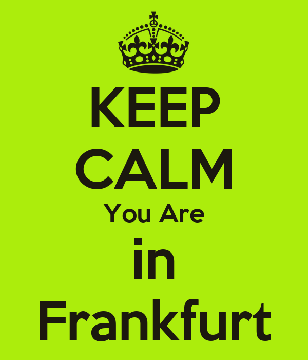 KEEP CALM You Are in Frankfurt