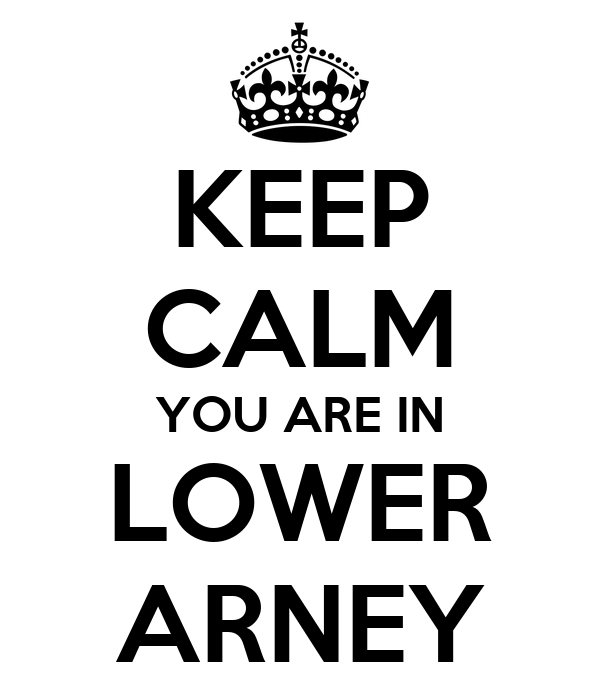 KEEP CALM YOU ARE IN LOWER ARNEY