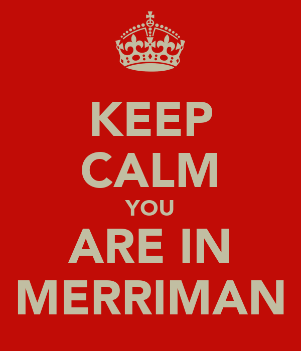 KEEP CALM YOU ARE IN MERRIMAN