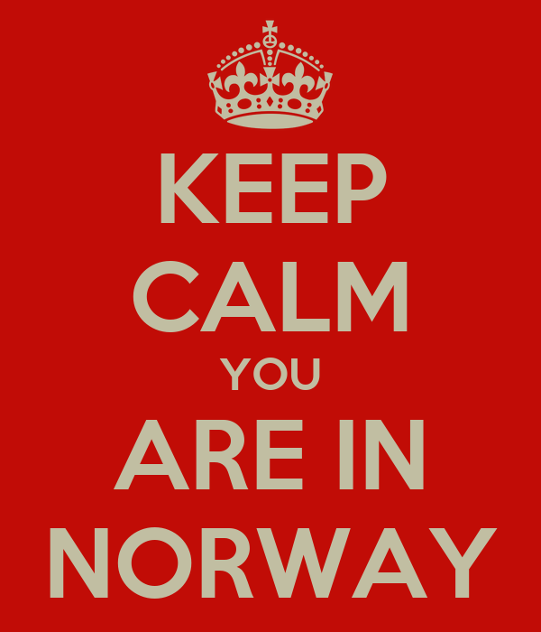 KEEP CALM YOU ARE IN NORWAY