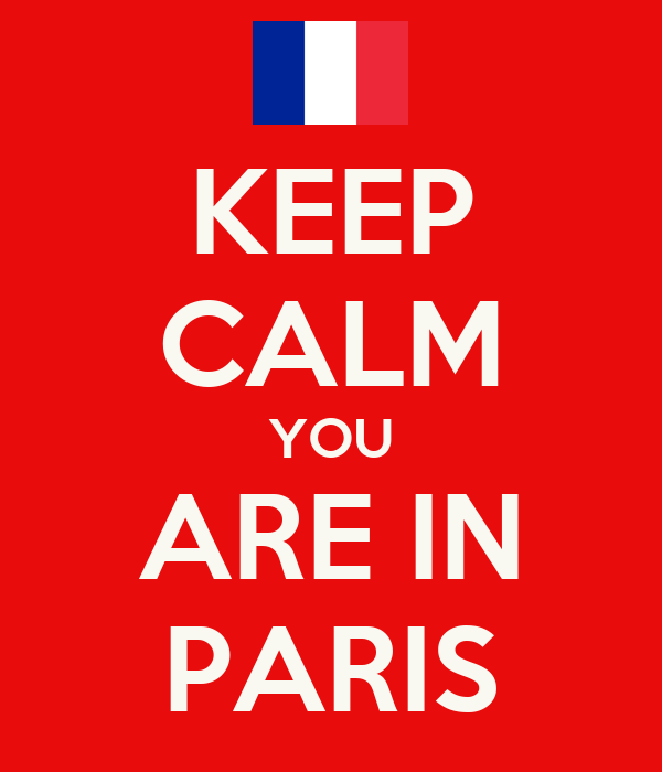 KEEP CALM YOU ARE IN PARIS