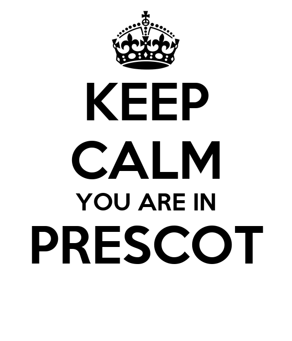 KEEP CALM YOU ARE IN PRESCOT