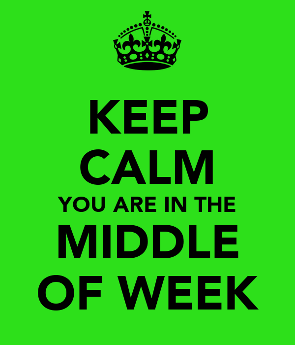 Keep Calm You Are In The Middle Of Week Poster Gg Keep Calm O Matic