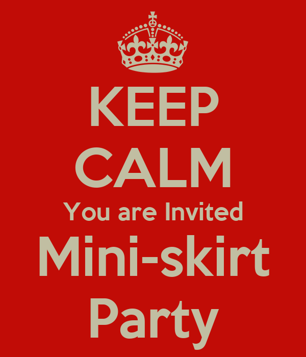 KEEP CALM You are Invited Mini-skirt Party