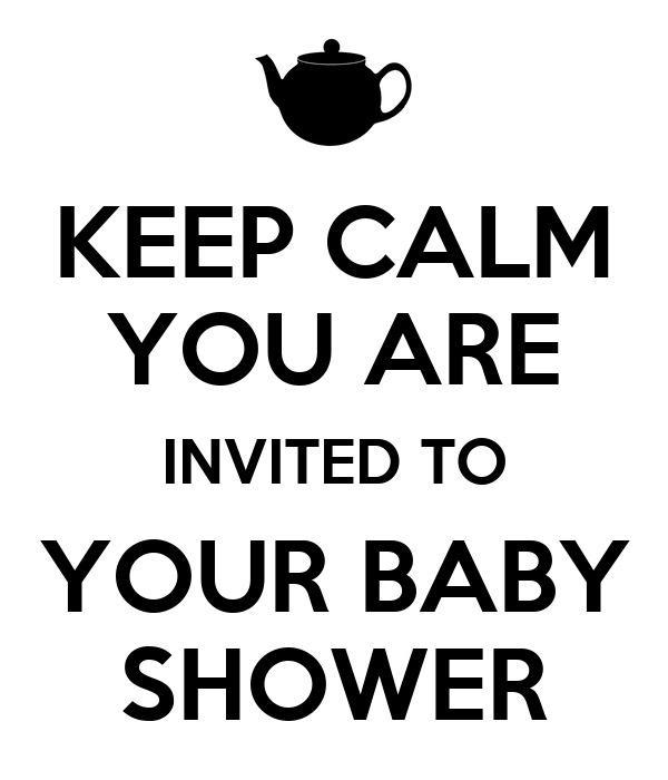 KEEP CALM YOU ARE INVITED TO YOUR BABY SHOWER