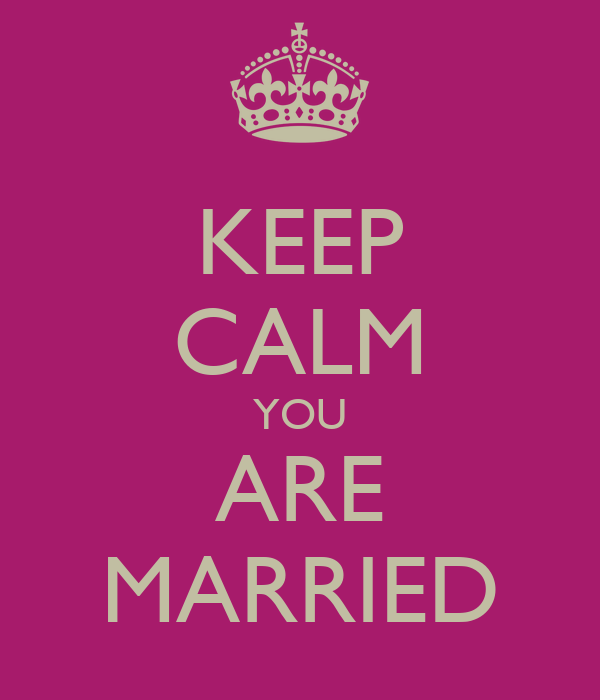 KEEP CALM YOU ARE MARRIED