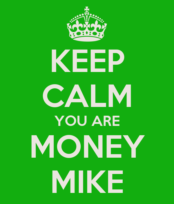 KEEP CALM YOU ARE MONEY MIKE