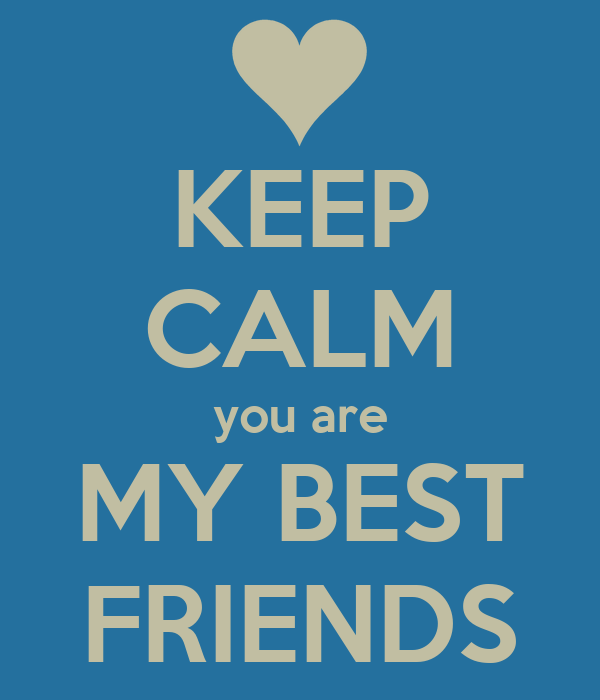 KEEP CALM you are MY BEST FRIENDS