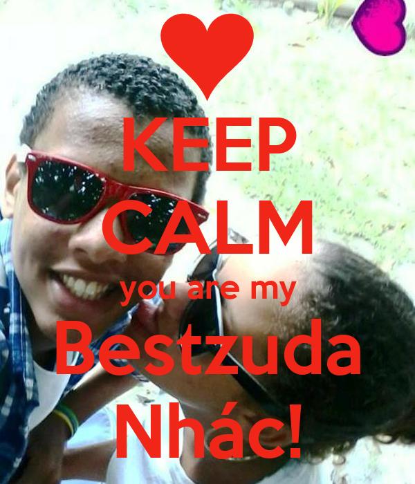 KEEP CALM you are my Bestzuda Nhác!