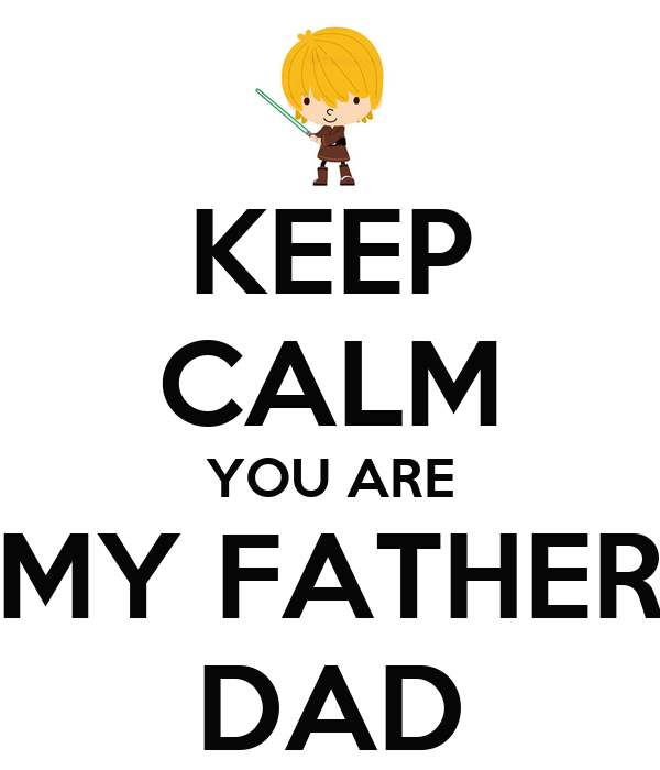 KEEP CALM YOU ARE MY FATHER DAD