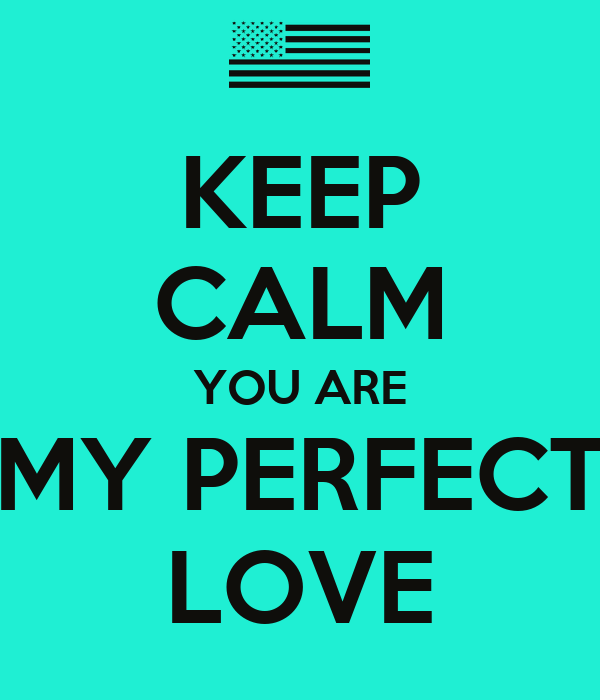 KEEP CALM YOU ARE MY PERFECT LOVE