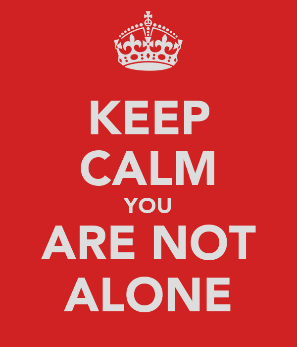 KEEP CALM YOU ARE NOT ALONE