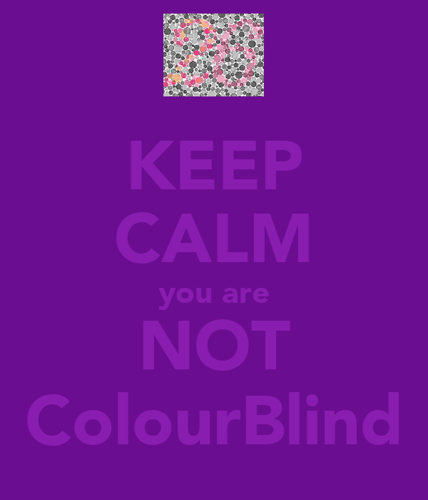 KEEP CALM you are NOT ColourBlind
