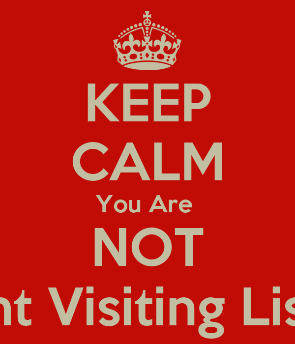 KEEP CALM You Are  NOT On Tht Visiting List Girl