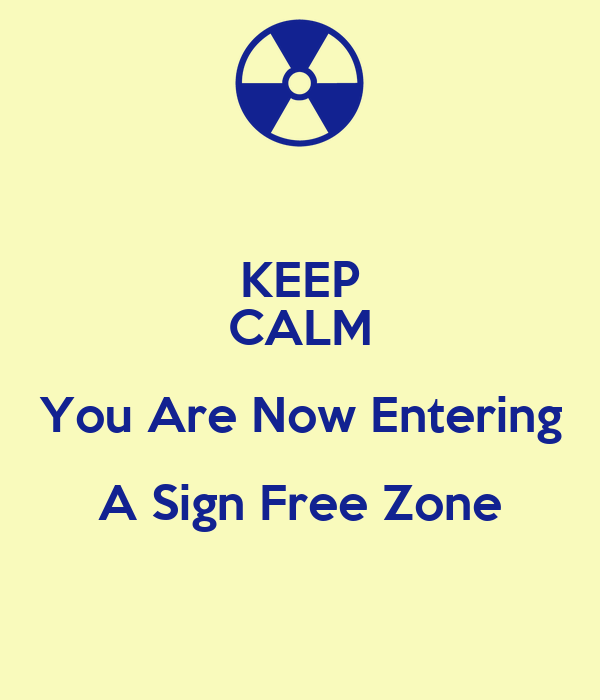 KEEP CALM You Are Now Entering A Sign Free Zone