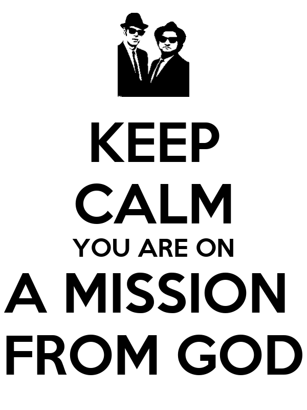 KEEP CALM YOU ARE ON A MISSION  FROM GOD