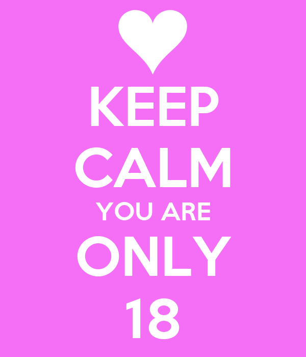 KEEP CALM YOU ARE ONLY 18