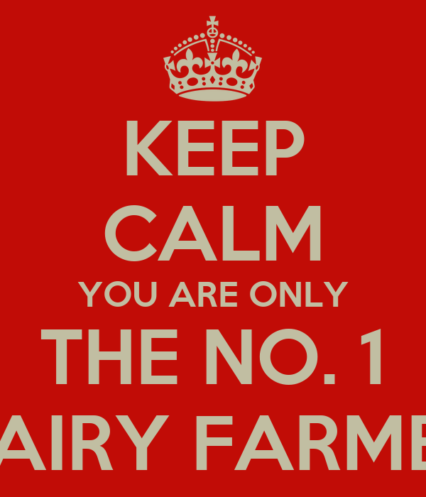 KEEP CALM YOU ARE ONLY THE NO. 1 DAIRY FARMER