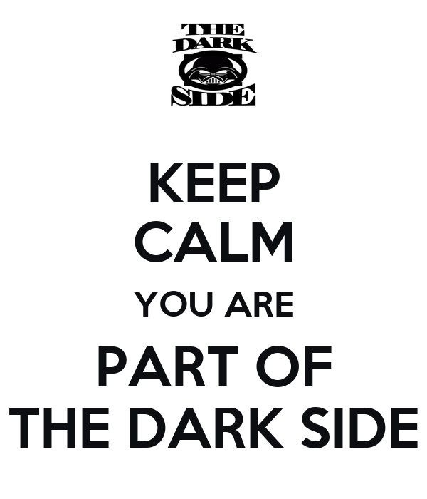 KEEP CALM YOU ARE PART OF THE DARK SIDE