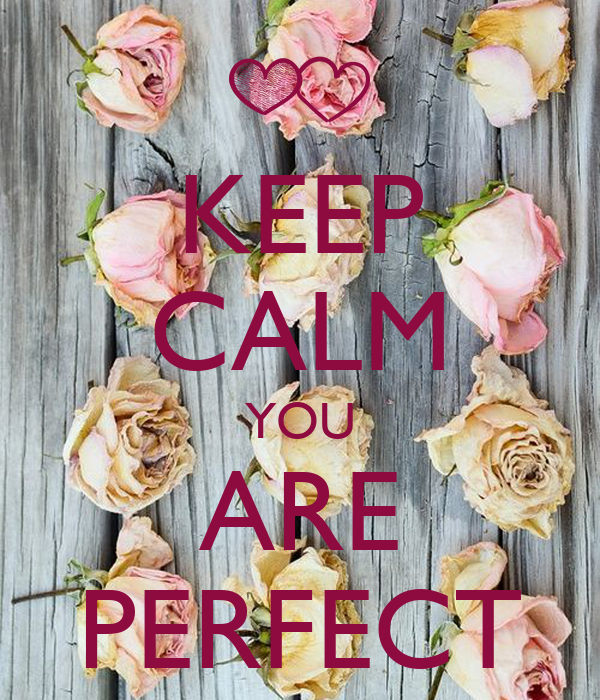 KEEP CALM YOU ARE PERFECT