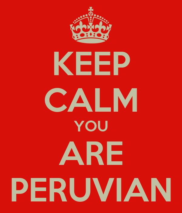 KEEP CALM YOU ARE PERUVIAN