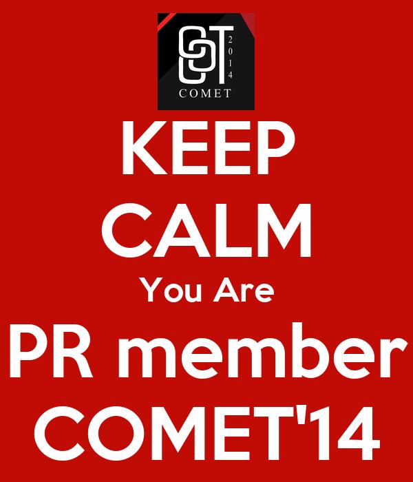 KEEP CALM You Are PR member COMET'14