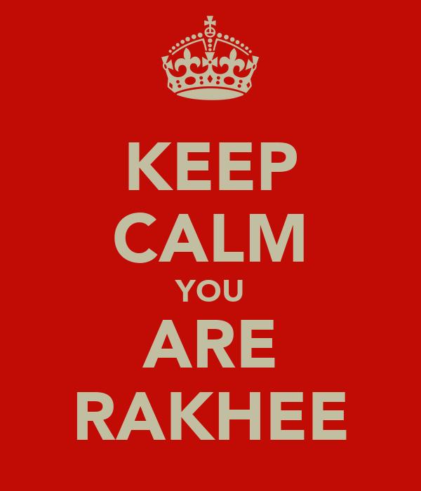 KEEP CALM YOU ARE RAKHEE