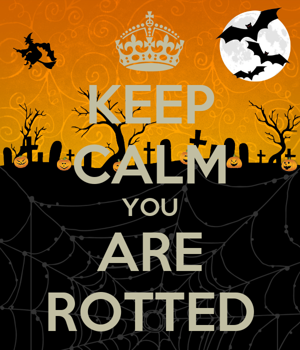 KEEP CALM YOU ARE ROTTED