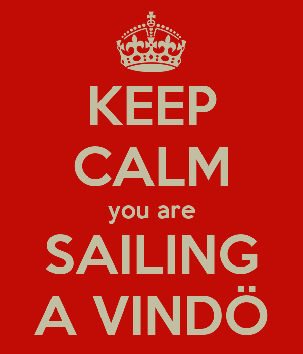 KEEP CALM you are SAILING A VINDÖ