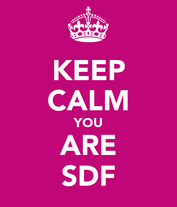 KEEP CALM YOU ARE SDF