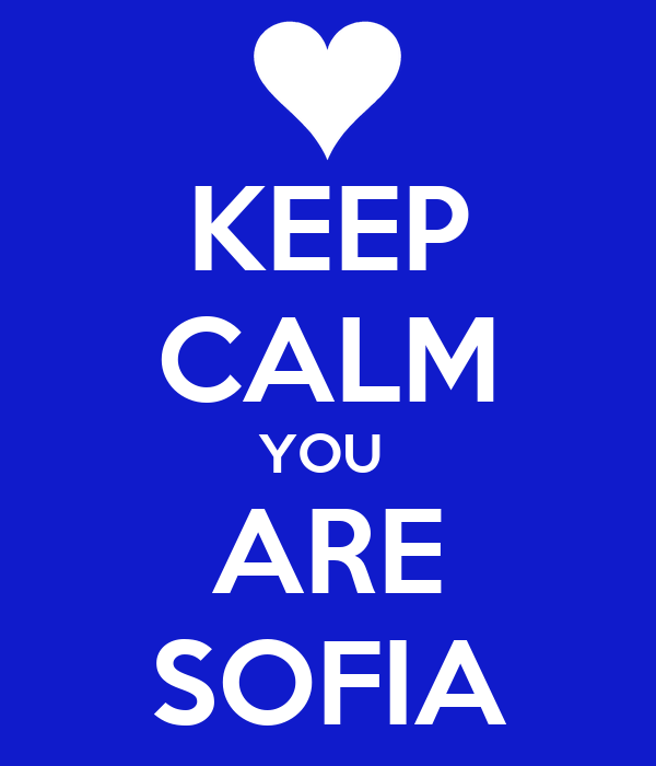 KEEP CALM YOU  ARE SOFIA