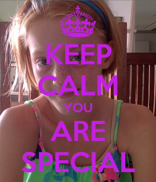 KEEP CALM YOU ARE SPECIAL