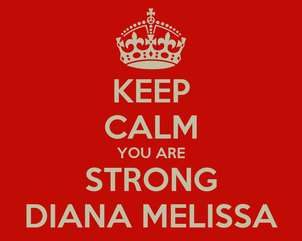 KEEP CALM YOU ARE STRONG DIANA MELISSA