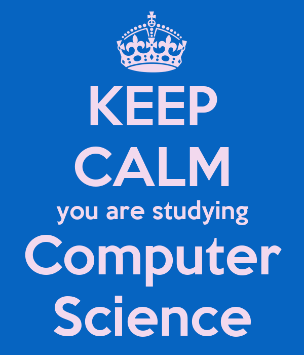 KEEP CALM you are studying Computer Science