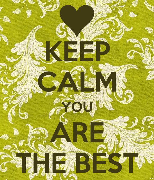KEEP CALM YOU ARE THE BEST