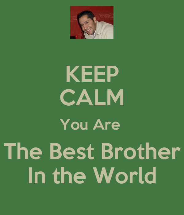 KEEP CALM You Are  The Best Brother In the World