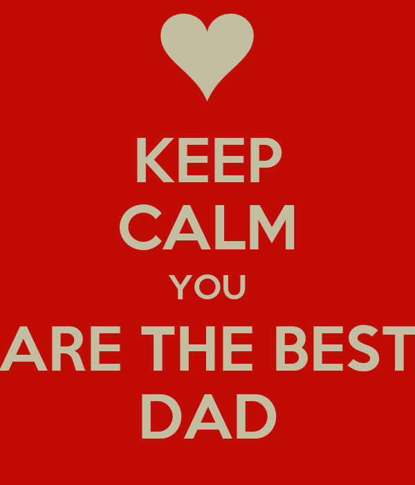 KEEP CALM YOU ARE THE BEST DAD