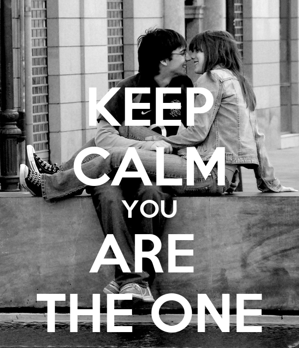 KEEP CALM YOU ARE  THE ONE