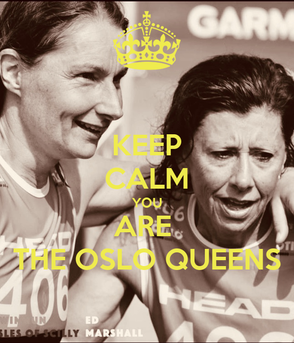 KEEP CALM YOU ARE  THE OSLO QUEENS