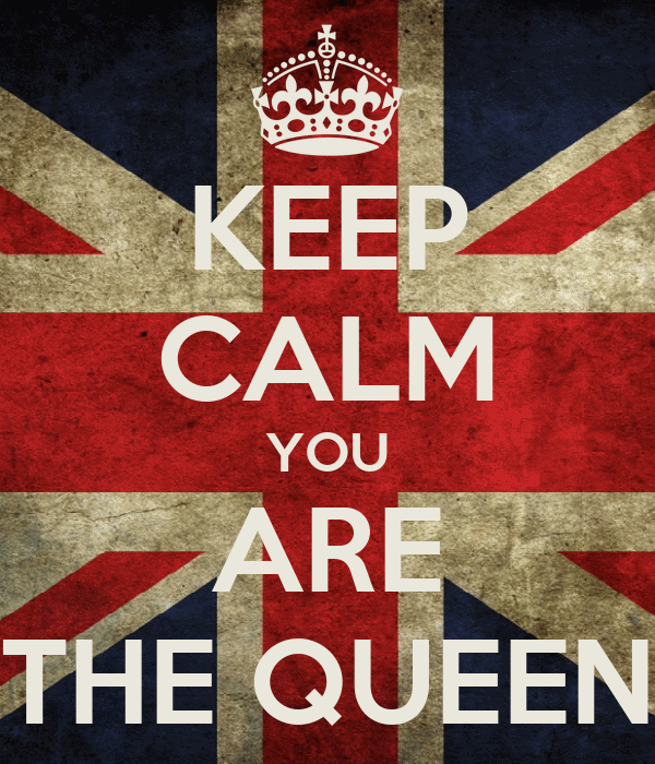 KEEP CALM YOU ARE THE QUEEN