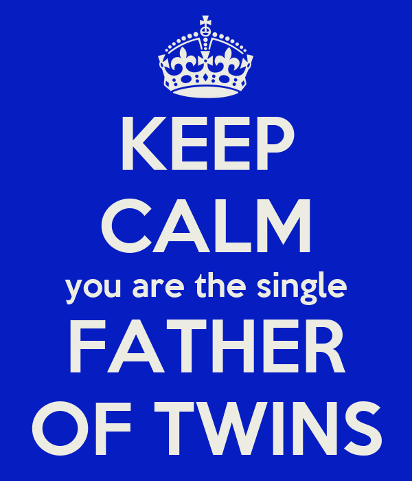 KEEP CALM you are the single FATHER OF TWINS