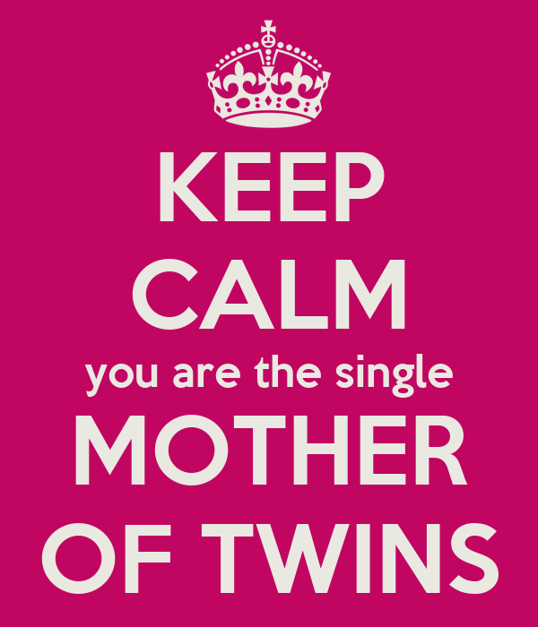 KEEP CALM you are the single MOTHER OF TWINS