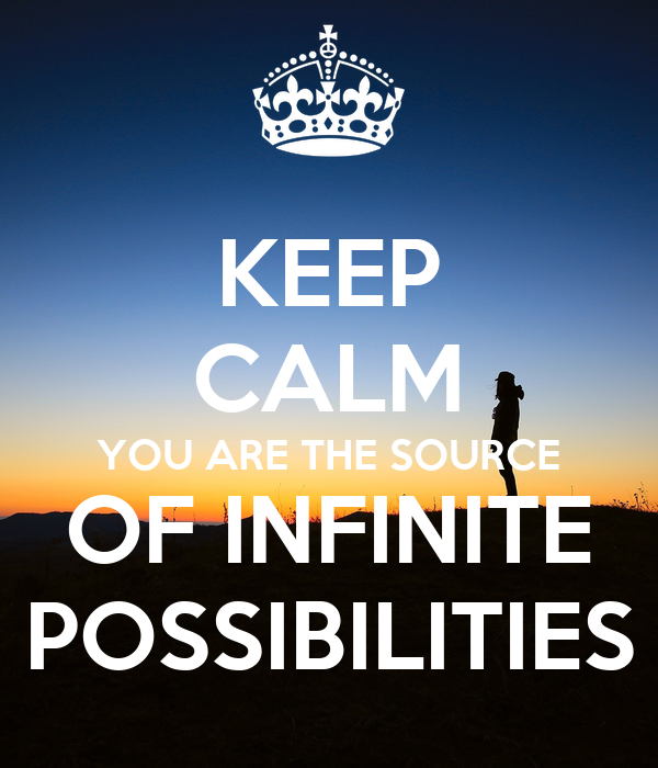 KEEP CALM YOU ARE THE SOURCE OF INFINITE POSSIBILITIES