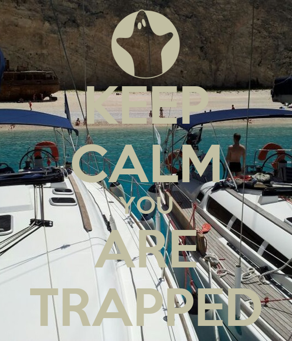 KEEP CALM YOU ARE TRAPPED