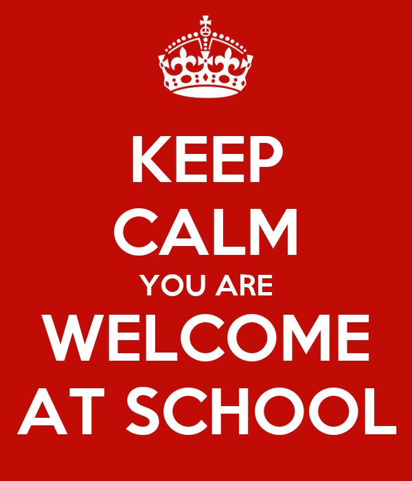 KEEP CALM YOU ARE WELCOME AT SCHOOL