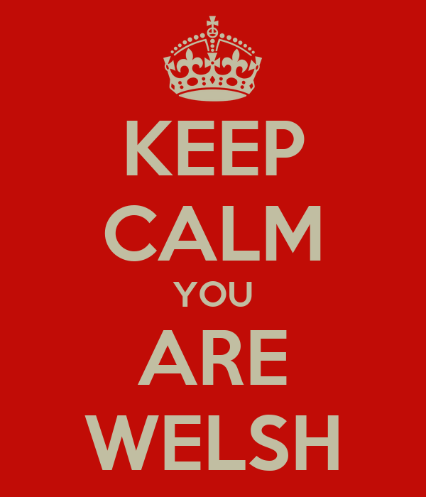 KEEP CALM YOU ARE WELSH